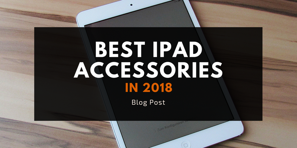 best ipad accessories 2018